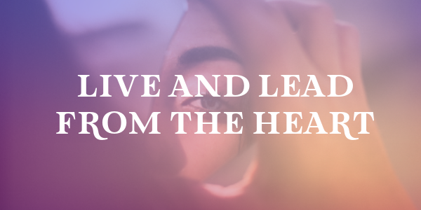 Live and Lead From The Heart