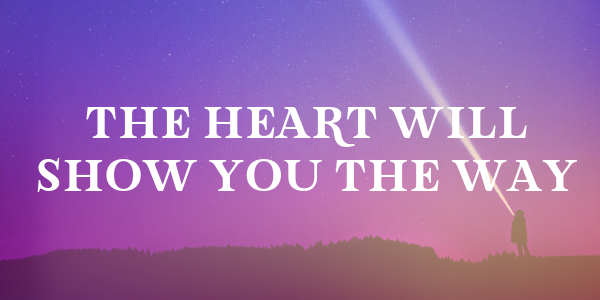 The Heart Will Show You The Way