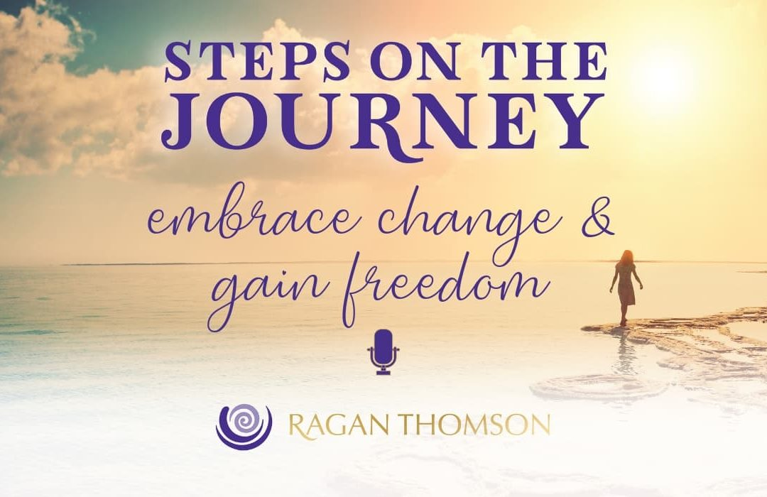 Steps on the Journey Embrace Change and Gain Freedom with Ragan Thomson