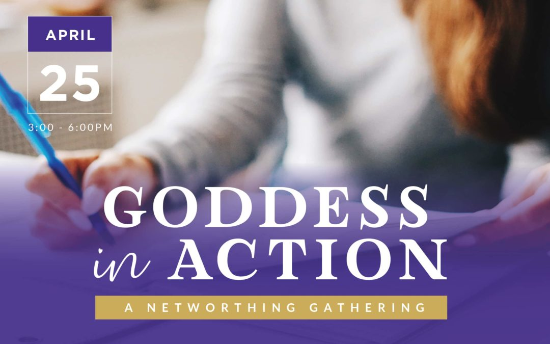 Goddess in Action: A Networthing Gathering